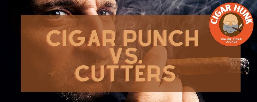 cigar punch vs. cigar cutters - which is better?